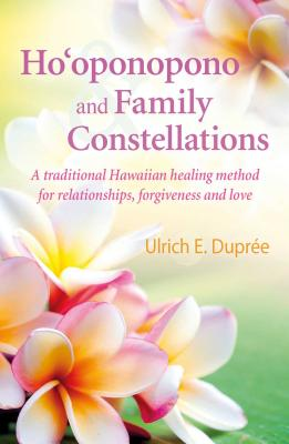 Ho'oponopono and Family Constellations: A traditional Hawaiian healing method for relationships, forgiveness and love Cover Image