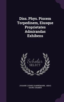 Diss. Phys. Piscem Torpedinem, Eiusque Proprietates Admirandas Exhibens Cover Image