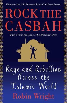 Rock the Casbah: Rage and Rebellion Across the Islamic World Cover Image
