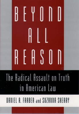 Beyond All Reason: The Radical Assault on Truth in American Law Cover Image