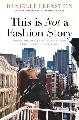 This is Not a Fashion Story: Taking Chances, Breaking Rules, and Being a Boss in the Big City Cover Image