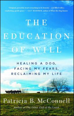 The Education of Will: Healing a Dog, Facing My Fears, Reclaiming My Life Cover Image