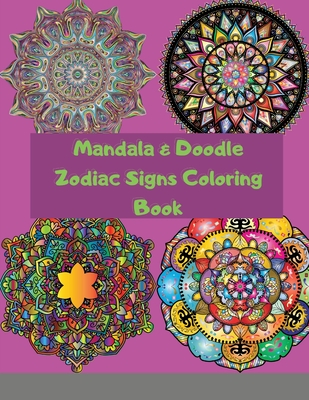 Mandala & Doodle Zodiac Signs Coloring Book: Creative Haven Astrology Designs, Stress Relieving For Adults Teens Kids Cover Image