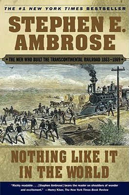 Nothing Like It In the World: The Men Who Built the Transcontinental Railroad 1863-1869 Cover Image
