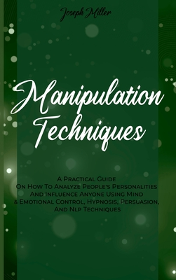Manipulation Techniques: A Practical Guide On How To Analyze People's Personalities And Influence Anyone Using Mind & Emotional Control, Hypnos Cover Image