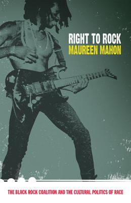 Right to Rock: The Black Rock Coalition and the Cultural Politics of Race Cover Image