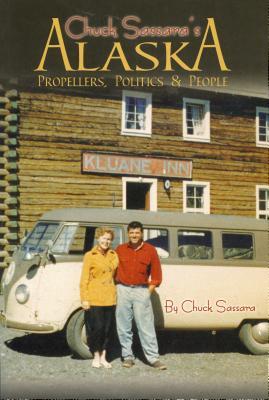 Chuck Sassara's Alaska: Propellers, Politics & People Cover Image