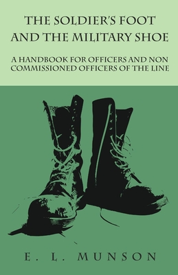 The Soldier's Foot and the Military Shoe - A Handbook for Officers and Non commissioned Officers of the Line Cover Image