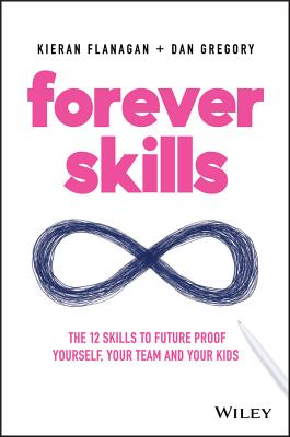 Forever Skills: The 12 Skills to Futureproof Yourself, Your Team and Your Kids Cover Image