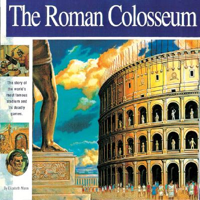 The Roman Colosseum: The Story of the World's Most Famous Stadium and Its Deadly Games (Wonders of the World (Mikaya Paperback)) Cover Image