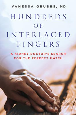 Hundreds of Interlaced Fingers: A Kidney Doctor's Search for the Perfect Match Cover Image
