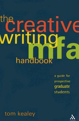 The Creative Writing MFA Handbook: A Guide for Prospective Graduate Students Cover Image