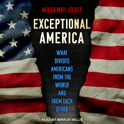Exceptional America: What Divides Americans from the World and from Each Other Cover Image