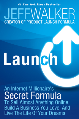Launch: An Internet Millionaire's Secret Formula to Sell Almost Anything Online, Build a Business You Love, and Live the Life Cover Image