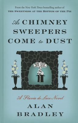 As Chimney Sweepers Come to Dust (Flavia de Luce Mysteries) Cover Image