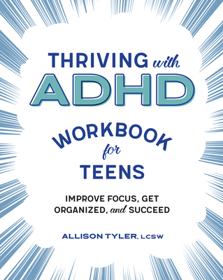 Thriving with ADHD Workbook for Teens: Improve Focus, Get Organized, and Succeed Cover Image