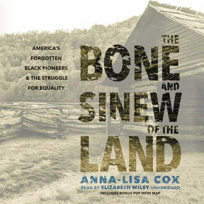 The Bone and Sinew of the Land Lib/E: America's Forgotten Black Pioneers and the Struggle for Equality cover