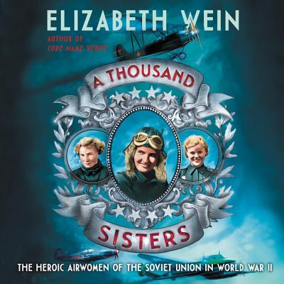 A Thousand Sisters Lib/E: The Heroic Airwomen of the Soviet Union in World War II Cover Image