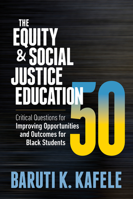 The Equity & Social Justice Education 50: Critical Questions for Improving Opportunities and Outcomes for Black Students Cover Image