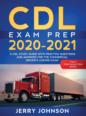 CDL Exam Prep 2020-2021: A CDL Study Guide with Practice Questions and Answers for the Commercial Driver's License Exam (Test Preparation Book) Cover Image
