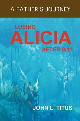 Losing Alicia: A Father's Journey After 9/11 Cover Image