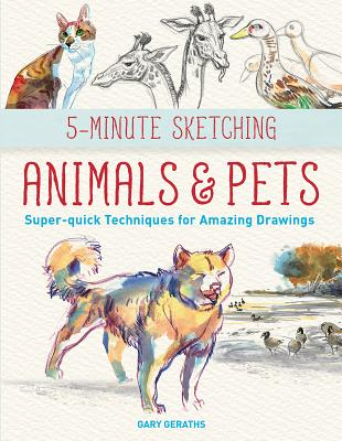 5-Minute Sketching -- Animals and Pets: Super-Quick Techniques for Amazing Drawings Cover Image