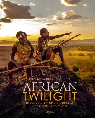 African Twilight: The Vanishing Rituals and Ceremonies of the African Continent Cover Image
