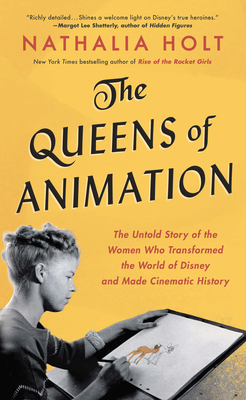 The Queens of Animation: The Untold Story of the Women Who Transformed the World of Disney and Made Cinematic History cover