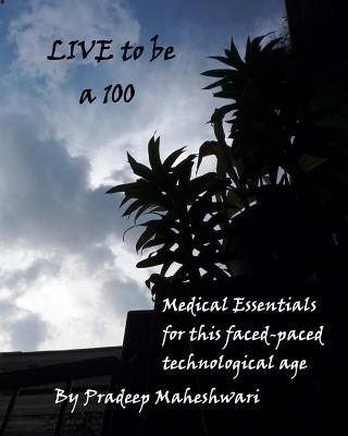 Live to be a 100: Medical essentials for this fast-paced technological age Cover Image