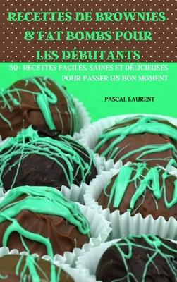 Recettes de Brownies & Fat Bombs Pour Les Débutants 50+ Recettes Faciles, Saines Et Délicieuses Pour Passer Un Bon Moment Cover Image