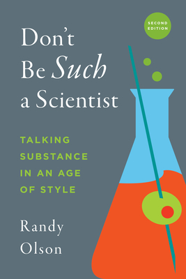 Don't Be Such a Scientist, Second Edition: Talking Substance in an Age of Style Cover Image
