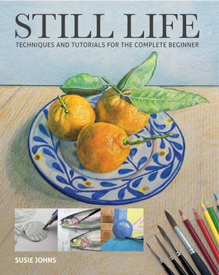 Still Life: Techniques and Tutorials for the Complete Beginner cover