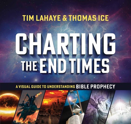 Charting the End Times: A Visual Guide to Understanding Bible Prophecy (Tim LaHaye Prophecy Library(tm)) Cover Image