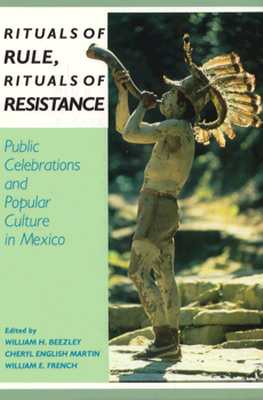 Rituals of Rule, Rituals of Resistance: Public Celebrations and Popular Culture in Mexico (Latin American Silhouettes) Cover Image