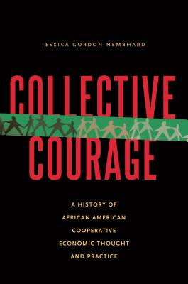 Collective Courage: A History of African American Cooperative Economic Thought and Practice Cover Image