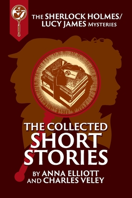 The Collected Sherlock Holmes and Lucy James Short Stories: The Sherlock Holmes and Lucy James Mysteries Book 16 Cover Image