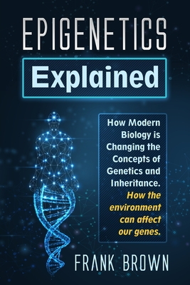 Epigenetics Explained: How Modern Biology is Changing the Concepts of Genetics and Inheritance. How the environment can affect our genes Cover Image