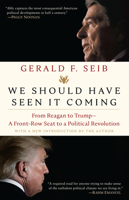 We Should Have Seen It Coming: From Reagan to Trump--A Front-Row Seat to a Political Revolution Cover Image