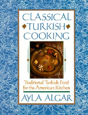 Classical Turkish Cooking: Traditional Turkish Food for the American Cover Image