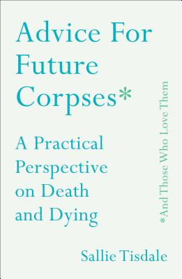 Cover for Advice for Future Corpses (and Those Who Love Them)