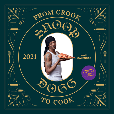 From Crook to Cook 2021 Wall Calendar: (Snoop Dogg Cookbook Monthly Calendar, Celebrity Rap 12-Month Calendar with Soul Food Recipes) Cover Image
