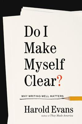 Do I Make Myself Clear by Harold Evans