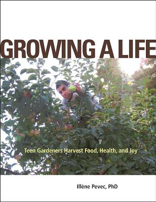 Growing a Life: Teen Gardeners Harvest Food, Health, and Joy Cover Image