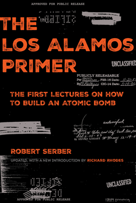 The Los Alamos Primer: The First Lectures on How to Build an  Atomic Bomb, Updated with a New Introduction by Richard Rhodes cover