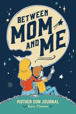 Between Mom and Me: Mother Son Journal cover image