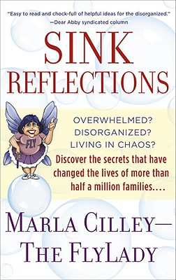 Sink Reflections: Overwhelmed? Disorganized? Living in Chaos? Discover the Secrets That Have Changed the Lives of More Than Half a Million Families... Cover Image