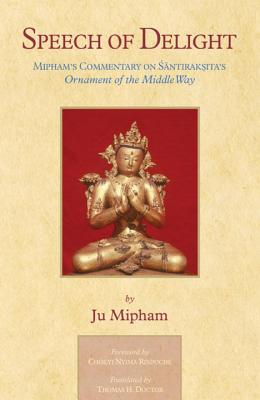 Speech of Delight: Mipham's Commentary on Shantarakshita's Ornament of the Middle Way Cover Image