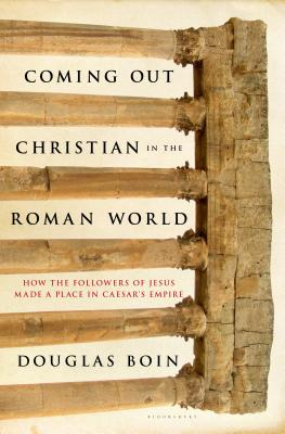 Coming Out Christian in the Roman World: How the Followers of Jesus Made a Place in Caesar's Empire Cover Image