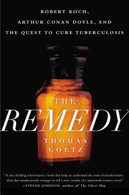 The Remedy: Robert Koch, Arthur Conan Doyle, and the Quest to Cure Tuberculosis Cover Image