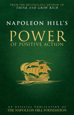 Napoleon Hill's Power of Positive Action (Official Publication of the Napoleon Hill Foundation) Cover Image